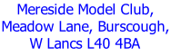 Mereside Model Club, Meadow Lane, Burscough, W Lancs L40 4BA